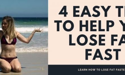 4 Easy Tips To Help You Lose Fat Fast