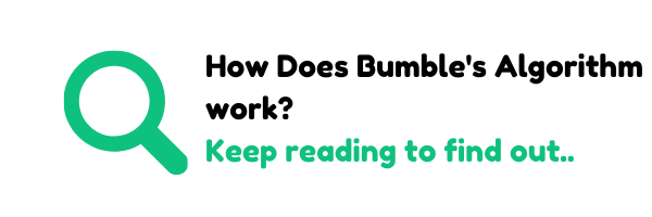How does bumble's algorithm work? Keep reading the article to find out