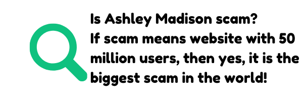 , If scam means website with 50 million users, then yes it is the biggest scam in the worldis ashley madison scam