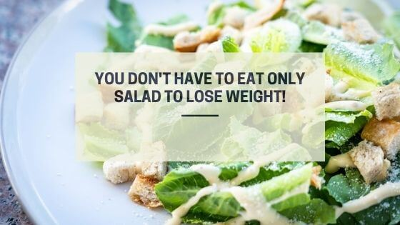 You don't have to eat only salad to lose weight! But it is a good idea to have one once in a while.