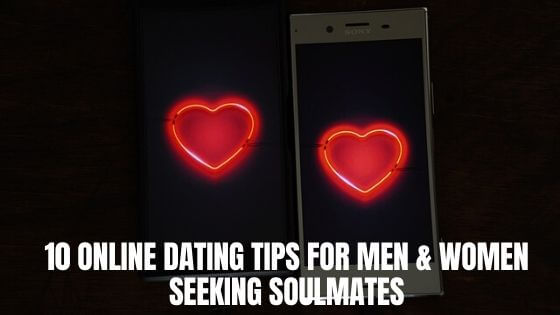 10 Online Dating Tips for Men & Women seeking Soulmates