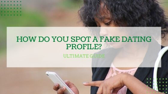 How Do You Spot a Fake Dating Profile? -> Ultimate Guide