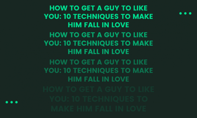 How to get a guy to like you: 10 Techniques To Make him fall in love