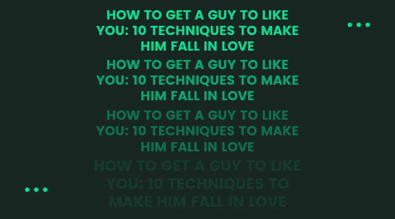 HOW TO GET A GUY TO LIKE YOU 10 TECHNIQUES TO MAKE HIM FALL IN LOVE