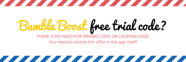 Bumble boost free trial code? There is no need for promo code or coupon code! You need to receive this offer in the app itself!
