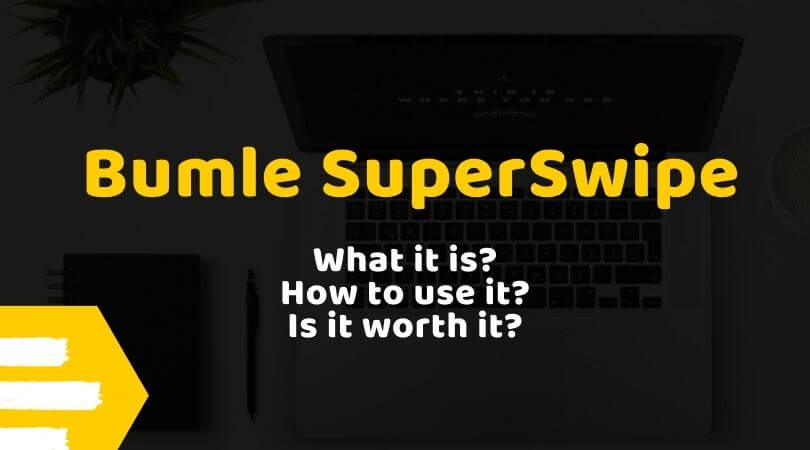 Bumble SuperSwipe: What it is? How to use it? Is it worth it?