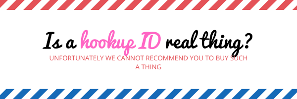 Is a hookup id real thing? Unfortunately we cannot recommend you to buy such a thing
