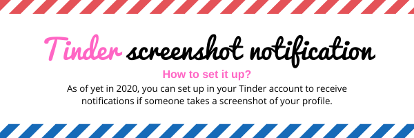 Tinder screenshot notification.How to set it up? As of yet in 2020, you can set up in your Tinder account to receive notifications if someone takes a screenshot of your profile.