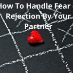 How To Handle Fear of Rejection By Your Partner