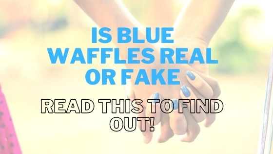 IS BLUE WAFFLES REAL OR FAKE- Read this to find out!